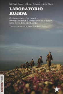 Laboratorio Rojava. Confederalismo democratico, ecologia radicale e liberazione delle donne nella terra della rivoluzione di M. Knapp- di LIBRERIA TAMU