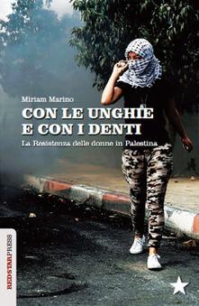 Con le unghie e con i denti. La resistenza delle donne in Palestina di Miriam Marino - di LIBRERIA TAMU