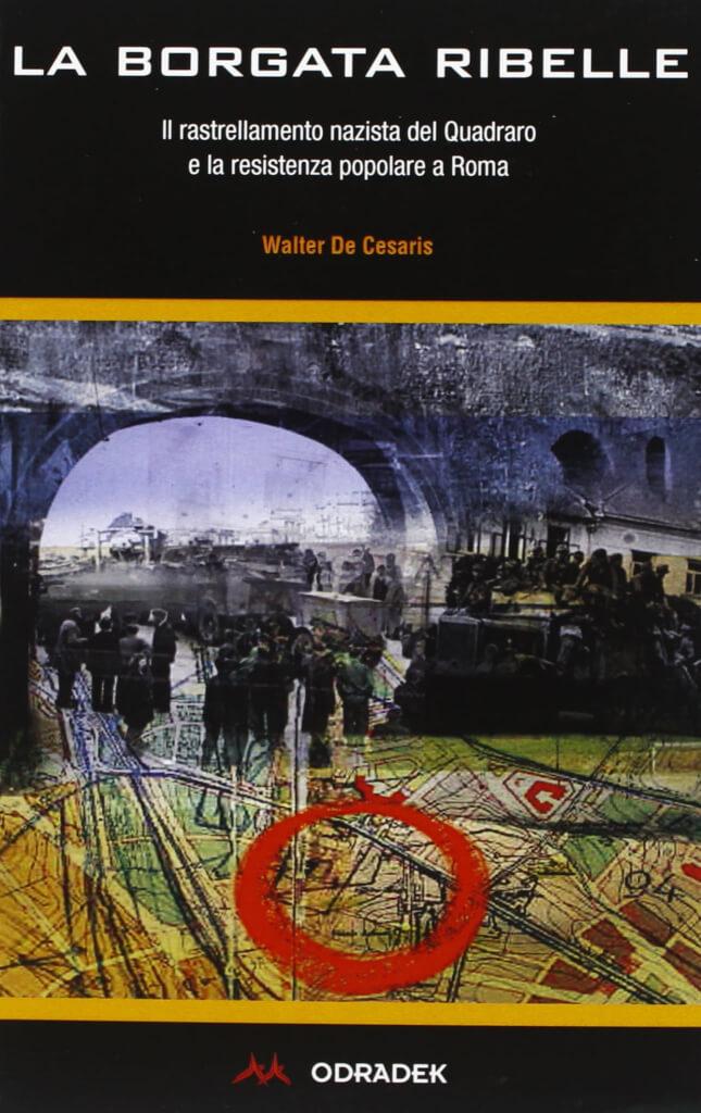 La borgata ribelle di Walter Cesaris - di LIBRERIA ODRADEK || La Resistenza si è declinata in modi diversi in tutta Italia: non c'è stato un solo modo di combattere, di resistere, di rialzarsi. In questo libro si racconta la Resistenza del Quadraro, una Resistenza che è ancora oggi percepibile percorrendo le sue strade, soffermandosi a guardare i suoi murales, che è ancora oggi viva nella memoria di ogni antifascista.